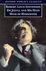 The Strange Case of Dr Jekyll and Mr Hyde & Weir of Hermiston (Oxford World's Classics) - Robert Louis Stevenson