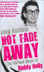 Not Fade Away: The Life And Music Of Buddy Holly - John Gribbin