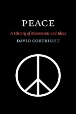 Peace: A History of Movements and Ideas - David Cortright