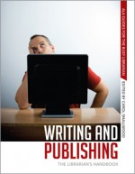 Writing and Publishing: The Librarian's Handbook - Carol Smallwood