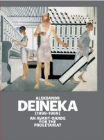 Aleksandr Deineka, 1899-1969: An Avant-Garde for the Proletariat - Fundación Juan March, Alessandro De Magistris, Ekaterina Degot, Manuel Fontán del Junco, Boris Groys