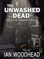 Zombie Armageddon 1: The Unwashed Dead - Ian Woodhead, Monique Happy