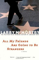 All My Friends are Going to Be Strangers - Larry McMurtry, Raymond L. Neinstein