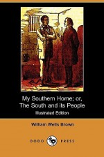 My Southern Home: Or, the South and Its People - William Wells Brown