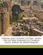 Persian and Chinese Letters: Being the Lettres Persanes by Charles Louis, Baron de Montesquieu - John Davidson, Oliver Goldsmith