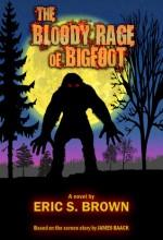 The Bloody Rage of Bigfoot - Eric S. Brown, James Baack