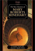 Best Mysteries of Mary Roberts Rhineheart: Four Complete Novels by America's First Lady of Mystery - Mary Roberts Rinehart