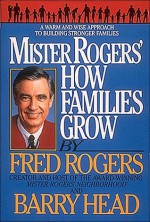 Mister Rogers: How Families Grow - Fred Rogers, Barry Head