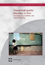 Toward High-Quality Education in Peru: Standards, Accountability, and Capacity Building - World Bank Publications