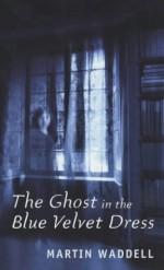The Ghost In The Blue Velvet Dress - Martin Waddell