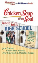Chicken Soup for the Soul: Teens Talk High School: 34 Stories of Self-Esteem, Dating, and Doing the Right Thing Forolder Teens - Jack Canfield, Mark Hansen, Amy Newmark, Nick Podehl, Kate Rudd