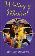 Writing a Musical - Richard Andrews