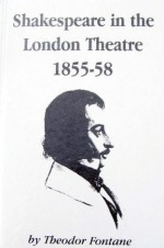 Shakespeare in the London Theatre, 1855-58 - Theodor Fontane, Russell Jackson