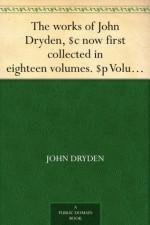 The works of John Dryden, $c now first collected in eighteen volumes. $p Volume 16 - John Dryden, Walter Scott