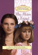 Meg Makes a Friend (Portraits of Little Women) - Susan Beth Pfeffer, Louisa May Alcott, Marcy Ramsey