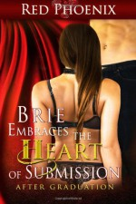 Brie Embraces the Heart of Submission: After Graduation - Red Phoenix