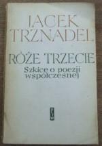Róże trzecie. Szkice o poezji współczesnej - Jacek Trznadel