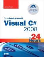 Sams Teach Yourself Visual C# 2008 in 24 Hours: Complete Starter Kit - James D. Foxall