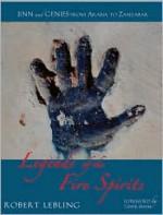 Legends of the Fire Spirits: Jinn and Genies from Arabia to Zanzibar - Robert W. Lebling, Tahir Shah
