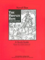 Bronze Bow: Novel-Ties Study Guide - Joyce Friedland, Elizabeth George Speare