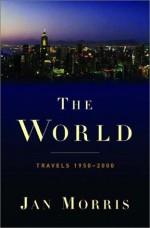 The World: Travels 1950-2000 - Jan Morris