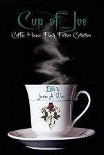 Cup of Joe (Coffee House Flash Fiction Collection) - Jessica A. Weiss, Kristine Ong Muslim, Iain Pattison, Indy McDaniel