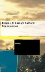 Stories by Foreign Authors: Scandinavian - Various, Juhani Aho, M. Goldschmidt, Alexander Kielland, Frederika Bremer