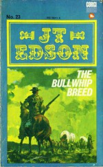 The Bull Whip Breed - J.T. Edson
