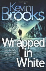 Wrapped in White - Kevin Brooks