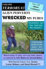 Tabloid Terrors 3: Alien Perverts Wrecked my Pubes - S.D. Hintz, Jerrod Balzer, Daniel I. Russell, Louise Bohmer, L.L. Soares