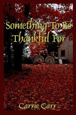 Something To Be Thankful For - Carrie Carr