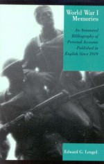World War I Memories: An Annotated Bibliography of Personal Accounts Published in English Since 1919 - Edward G. Lengel