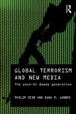 Global Terrorism and New Media - Philip Seib, Andrew Hoskins, Oliver Boyd Barrett, Dana M. Janbek