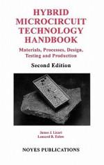 Hybrid Microcircuit Technology Handbook, 2nd Edition: Materials, Processes, Design, Testing and Production - James J. Licari