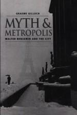 Myth and Metropolis: Walter Benjamin and the City - Graeme Gilloch, Walter Benjamin