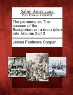 The Pioneers, Or, the Sources of the Susquehanna: A Descriptive Tale. Volume 2 of 2 - James Fenimore Cooper