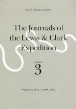 The Journals of the Lewis and Clark Expedition, Volume 3: August 25, 1804-April 6, 1805 - Meriwether Lewis, William Clark, Gary E. Moulton