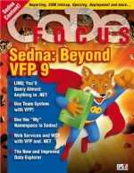 CODE Focus Magazine - 2007 - Vol. 4 - Issue 1 - Sedna: Beyond Visual FoxPro 9 - Bo Durban, Yair Alan Griver, Rick Schummer, Rick Strahl, Markus Egger, Mike E. Yeager, Kevin S. Goff, Doug Hennig, Craig Boyd, CODE Magazine