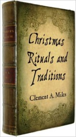 Christmas in Ritual and Tradition, Christian and Pagan with illustrations - Clement Miles, Sam Ngo
