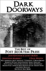 Dark Doorways: The Best of Post Mortem Press - Jack Ketchum, Lucky McKee, Jonathan Maberry, F. Paul Wilson, Kenneth W. Cain, Jason Downes, Nancy England, Scott Lange, Thomas Malafarina, Ricky Massengale, Nelson Pyles, Andrew Risch, Patrick Scalisi, Magen Cubed, Matt Ashcraft, T.L. Barrett, C. Bryan Brown, Eric Beebe, P