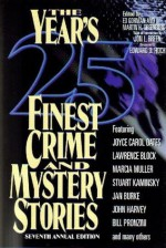 The Year's 25 Finest Crime and Mystery Stories: Seventh Annual Edition - Simon Brett, Lawrence Block, Marcia Muller, Jeffery Deaver, Joyce Carol Oates, Reginald Hill, Ed Gorman, Diane Mott Davidson, Stuart M. Kaminsky, John Lutz, Jon L. Breen, John Harvey, Bill Pronzini, Carolyn Wheat, Walter Mosley, Edward Bryant, Nancy Pickard, Carolyn Hart,