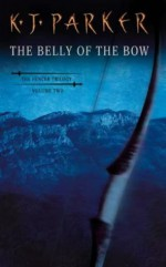 The Belly of the Bow - K.J. Parker
