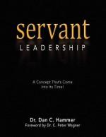Servant Leadership - Dan C. Hammer, C. Peter Wagner