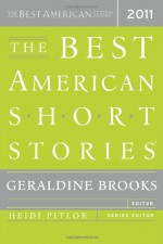The Best American Short Stories 2011 - Heidi Pitlor, Elizabeth McCracken, George Saunders, Sam Lipsyte, Joyce Carol Oates, Geraldine Brooks, Richard Powers, Chimamanda Ngozi Adichie, Steven Millhauser, Bret Anthony Johnston, Allegra Goodman, Nathan Englander, Tom Bissell, Claire Keegan, Jennifer Egan, Ehud H