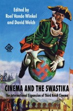 Cinema and the Swastika: The International Expansion of Third Reich Cinema - David Welch, Roel Vande Winkel