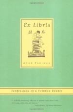 Ex Libris: Confessions of a Common Reader - Anne Fadiman