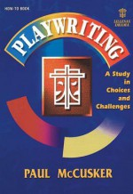 Playwriting: A Study In Choices And Challenges - Paul McCusker