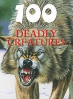 100 Things You Should Know About Deadly Creatures - Camilla De la Bédoyère