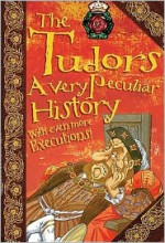 The Tudors: A Very Peculiar History - Jim Pipe