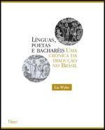 Línguas, poetas e bacharéis: uma crônica da tradução no Brasil - Lia Wyler